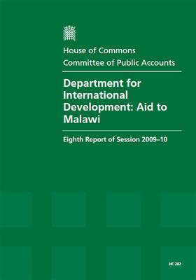 Department for International Development: Aid to Malawi: Eighth Report of Session 2009-10 - Report, Together with Formal Minutes, Oral and Written Evidence