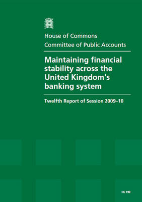 Maintaining Financial Stability Across the United Kingdom's Banking System: Twelfth Report of Session 2009-10 - Report, Together with Formal Minutes, Oral and Written Evidence