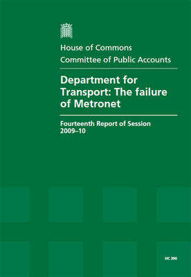 Department for Transport: The Failure of Metronet: Fourteenth Report of Session 2009-10 - Report, Together with Formal Minutes, Oral and Written Evidence