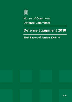 Defence Equipment: Sixth Report of Session 2009-10 - Report, Together with Formal Minutes, Oral and Written Evidence: 2010