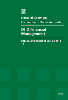 DfID  Financial Management: Fifty-Second Report of Session 2010-12, Report, Together with Formal Minutes, Oral and Written Evidence