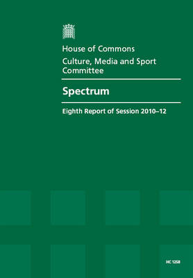 Spectrum: Eighth Report of Session 2010-12, Report, Together with Formal Minutes, Oral and Written Evidence