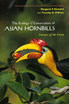 The Ecology and Conservation of Asian Hornbills: Farmers of the Forest