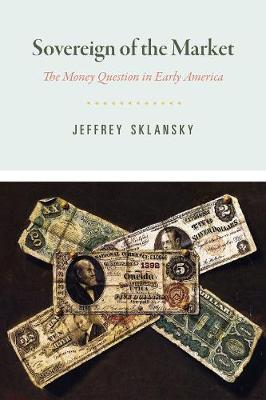 Sovereign of the Market: The Money Question in Early America