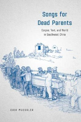 Songs for Dead Parents: Corpse, Text, and World in Southwest China
