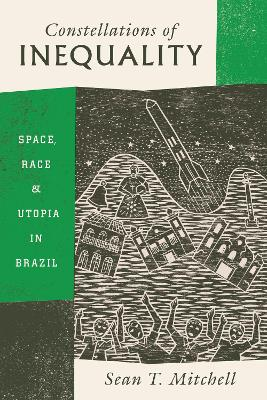 Constellations of Inequality: Space, Race, and Utopia in Brazil