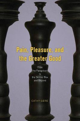 Pain, Pleasure, and the Greater Good: From the Panopticon to the Skinner Box and Beyond