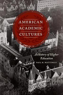 American Academic Cultures: A History of Higher Education