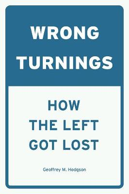 Wrong Turnings: How the Left Got Lost