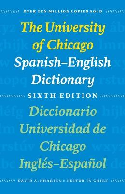 The University of Chicago Spanish-English Dictionary, Sixth Edition: Diccionario Universidad de Chicago Ingl?s-Espa?ol, Sexta Edici?n