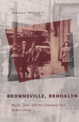 Brownsville, Brooklyn: Blacks, Jews and the Changing Face of the Ghetto