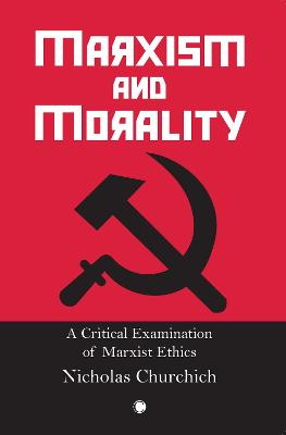 Marxism and Morality: A Critical Examination of Marxist Ethics