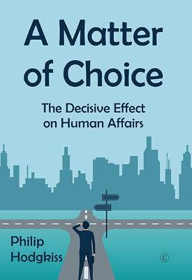 A Matter of Choice: The Effects of Decision-Making in Human Affairs