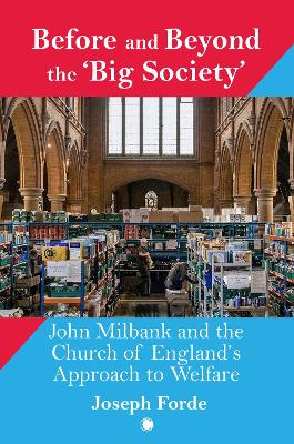 Before and Beyond the 'Big Society': John Milbank and the Church of England's Approach to Welfare