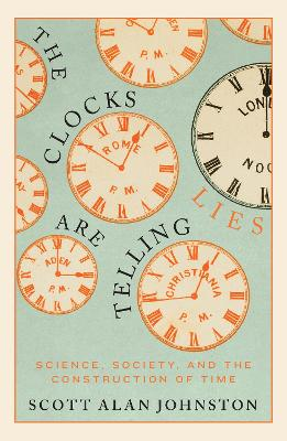 The Clocks Are Telling Lies: Science, Society, and the Construction of Time