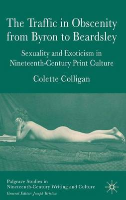 The Traffic in Obscenity From Byron to Beardsley: Sexuality and Exoticism in Nineteenth-Century Print Culture