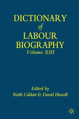Dictionary of Labour Biography: Volume XIII