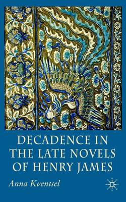 Decadence in the Late Novels of Henry James