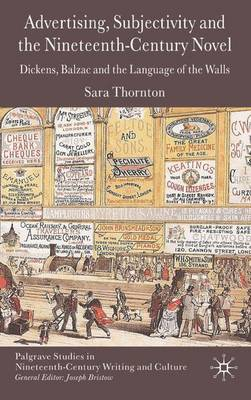 Advertising, Subjectivity and the Nineteenth-Century Novel: Dickens, Balzac and the Language of the Walls