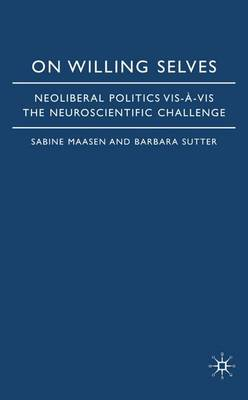 On Willing Selves: Neoliberal Politics and the Challenge of Neuroscience