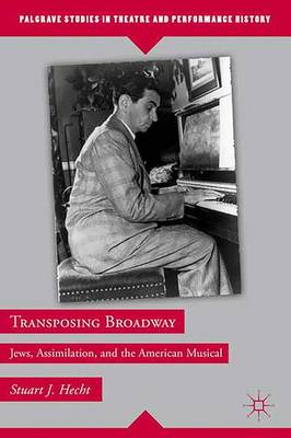 Transposing Broadway: Jews, Assimilation, and the American Musical