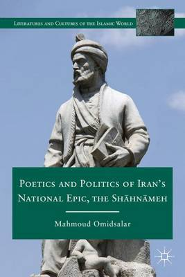 Poetics and Politics of Iran's National Epic, the Sh?hn?meh