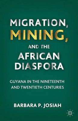 Migration, Mining, and the African Diaspora: Guyana in the Nineteenth and Twentieth Centuries
