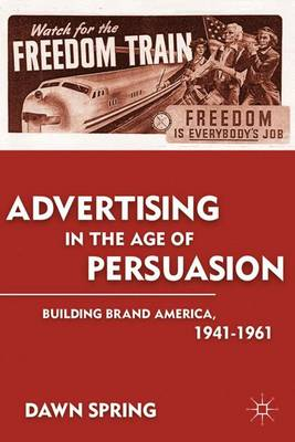 Advertising in the Age of Persuasion: Building Brand America 1941-1961