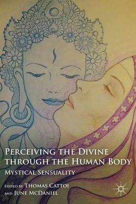 Perceiving the Divine through the Human Body: Mystical Sensuality