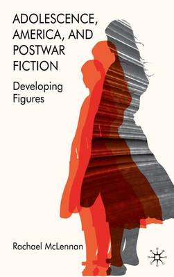 Adolescence, America, and Postwar Fiction: Developing Figures
