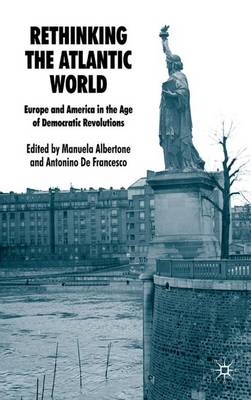 Rethinking the Atlantic World: Europe and America in the Age of Democratic Revolutions