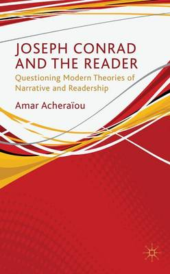 Joseph Conrad and the Reader: Questioning Modern Theories of Narrative and Readership