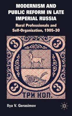 Modernism and Public Reform in Late Imperial Russia: Rural Professionals and Self-Organization, 1905-30