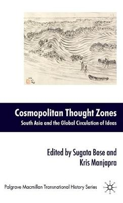Cosmopolitan Thought Zones: South Asia and the Global Circulation of Ideas