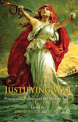 Justifying War: Propaganda, Politics and the Modern Age