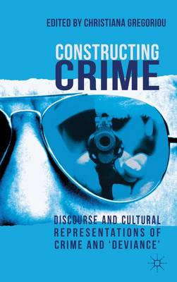 Constructing Crime: Discourse and Cultural Representations of Crime and 'Deviance'