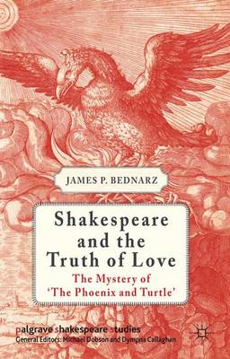 Shakespeare and the Truth of Love: The Mystery of 'The Phoenix and Turtle'
