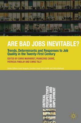 Are Bad Jobs Inevitable?: Trends, Determinants and Responses to Job Quality in the Twenty-First Century