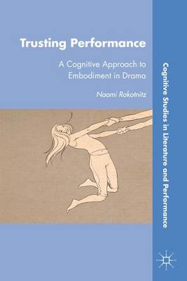Trusting Performance: A Cognitive Approach to Embodiment in Drama
