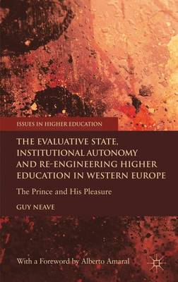 The Evaluative State, Institutional Autonomy and Re-engineering Higher Education in Western Europe: The Prince and His Pleasure