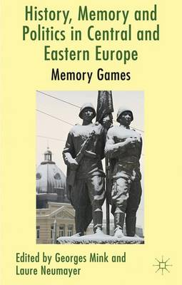 History, Memory and Politics in Central and Eastern Europe: Memory Games