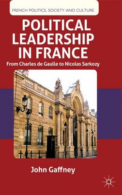 Political Leadership in France: From Charles de Gaulle to Nicolas Sarkozy
