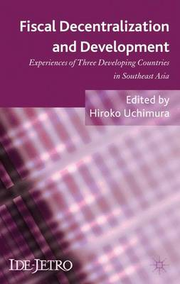 Fiscal Decentralization and Development: Experiences of Three Developing Countries in Southeast Asia