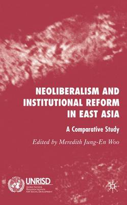 Neoliberalism and Institutional Reform in East Asia: A Comparative Study