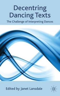 Decentring Dancing Texts: The Challenge of Interpreting Dances