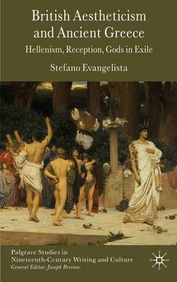British Aestheticism and Ancient Greece: Hellenism, Reception, Gods in Exile