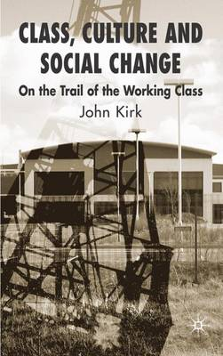Class, Culture and Social Change: On the Trail of the Working Class