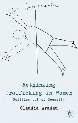 Rethinking Trafficking in Women: Politics out of Security