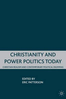 Christianity and Power Politics Today: Christian Realism and Contemporary Political Dilemmas