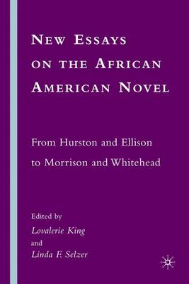 New Essays on the African American Novel: From Hurston and Ellison to Morrison and Whitehead